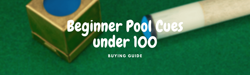 best beginner pool cues under 100