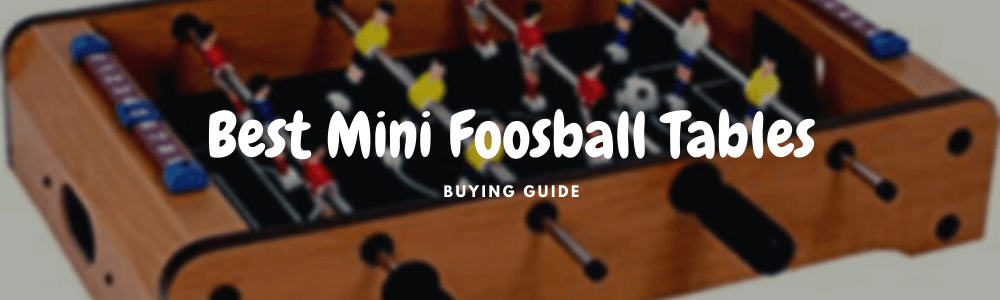 best mini foosball tables