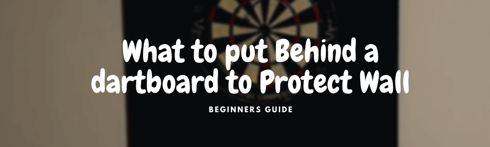 What to put Behind a dartboard to Protect Wall